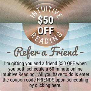Refer a friend and you both receive $50 OFF an Intuitive Reading